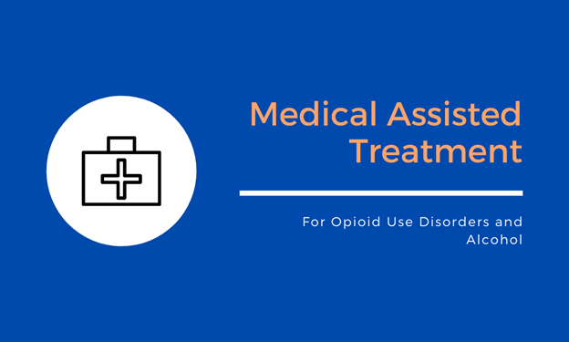 Medicated Assisted Treatment